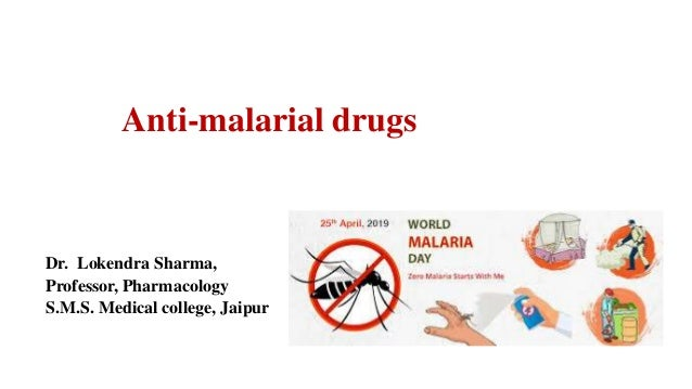 Anti-malarial drugs Dr. Lokendra Sharma, Professor, Pharmacology S.M.S. Medical college, Jaipur