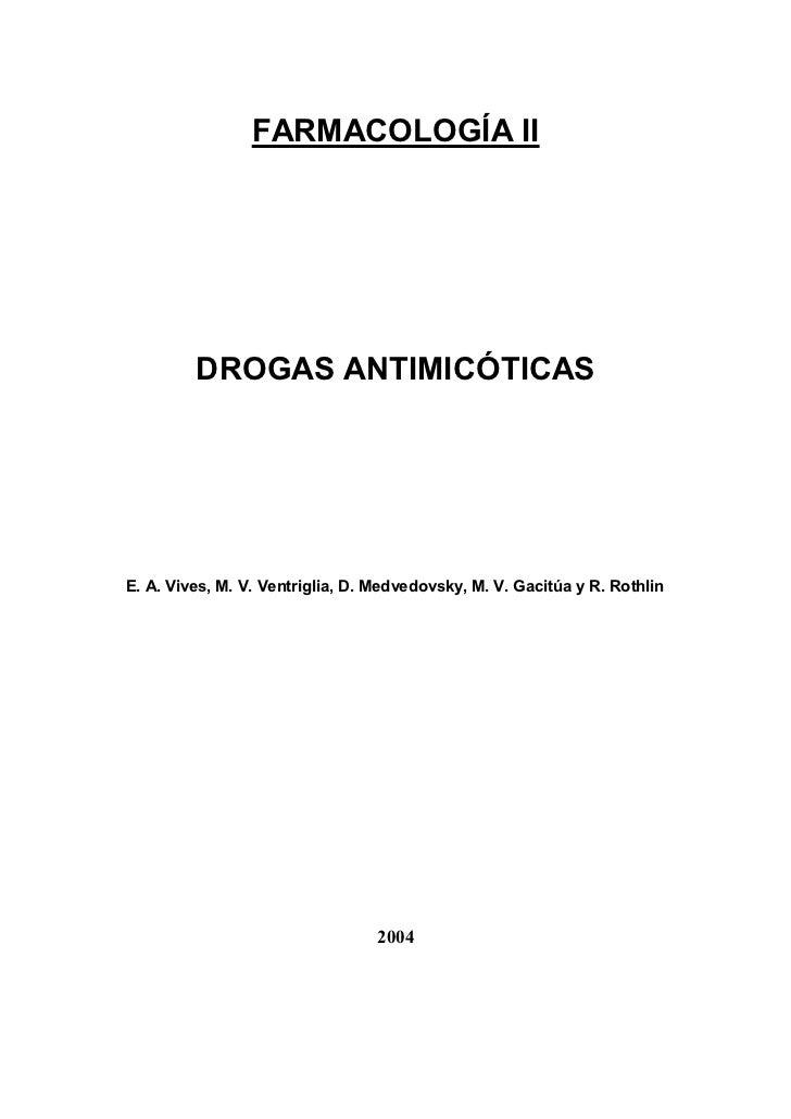 FARMACOLOGÍA II              DROGAS ANTIMICÓTICAS     E. A. Vives, M. V. Ventriglia, D. Medvedovsky, M. V. Gacitúa y R. Ro...