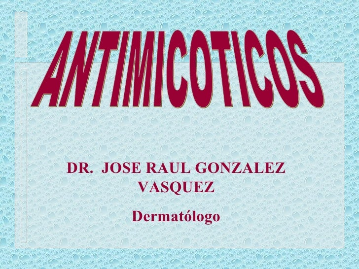 ANTIMICOTICOS DR.  JOSE RAUL GONZALEZ VASQUEZ Dermatólogo