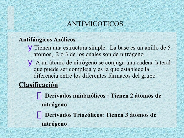 ANTIMICOTICOS <ul><li>Antifúngicos Azólicos </li></ul><ul><ul><li>Tienen una estructura simple.  La base es un anillo de 5...