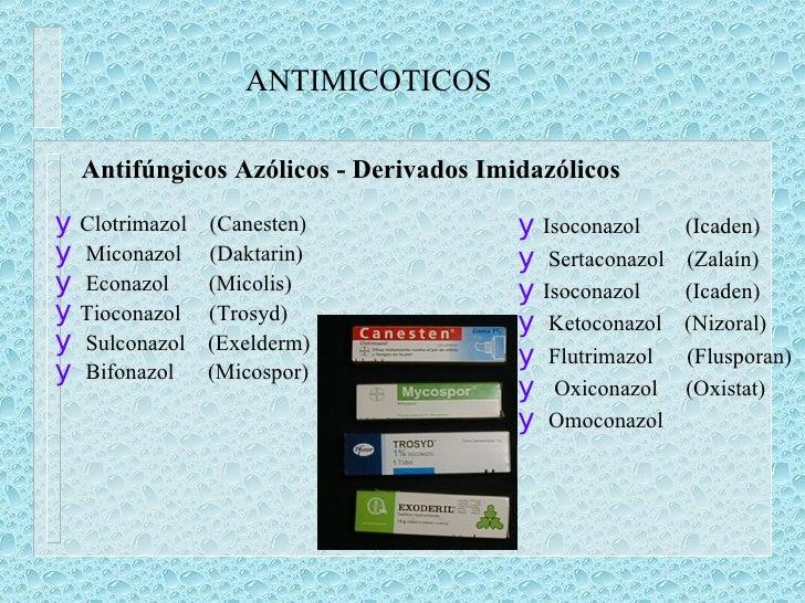 ANTIMICOTICOS <ul><ul><li>Clotrimazol  (Canesten) </li></ul></ul><ul><ul><li>Miconazol  (Daktarin) </li></ul></ul><ul><ul>...