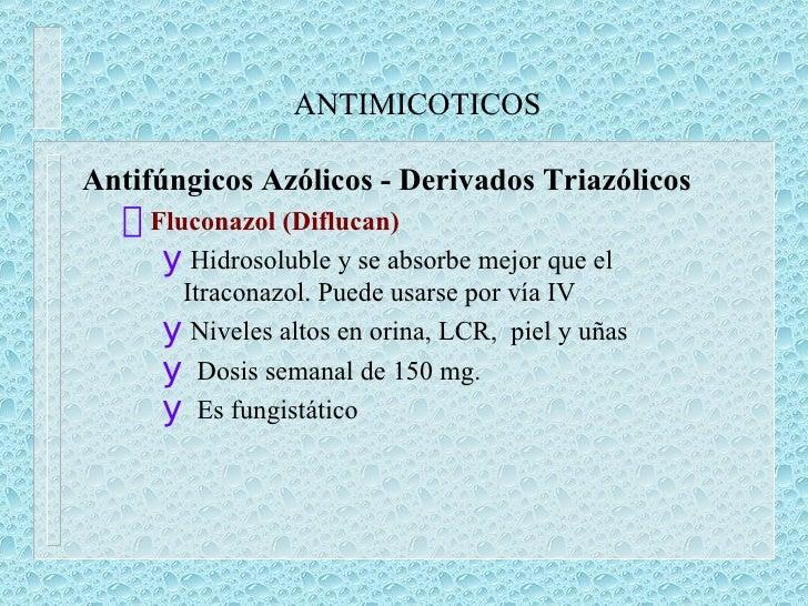 ANTIMICOTICOS <ul><li>Antifúngicos Azólicos - Derivados Triazólicos </li></ul><ul><ul><li>Fluconazol (Diflucan) </li></ul>...