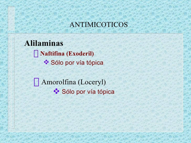 ANTIMICOTICOS <ul><li>Alilaminas </li></ul><ul><ul><li>Naftifina (Exoderil) </li></ul></ul><ul><ul><ul><li>Sólo por vía tó...