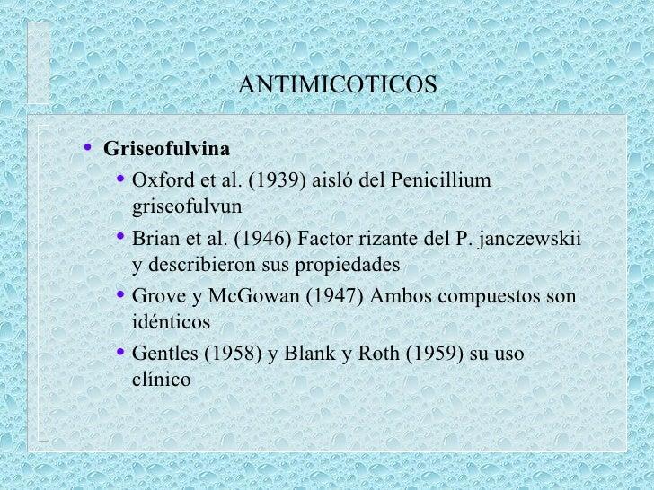ANTIMICOTICOS <ul><ul><li>Griseofulvina </li></ul></ul><ul><ul><ul><li>Oxford et al. (1939) aisló del Penicillium griseofu...