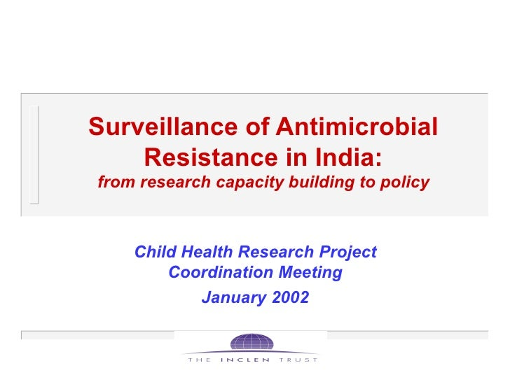 Surveillance of Antimicrobial Resistance in India: from research capacity building to policy Child Health Research Project...