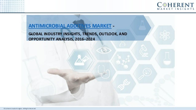 © Coherent market Insights. All Rights Reserved ANTIMICROBIAL ADDITIVES MARKET - -GLOBAL INDUSTRY INSIGHTS, TRENDS, OUTLOO...