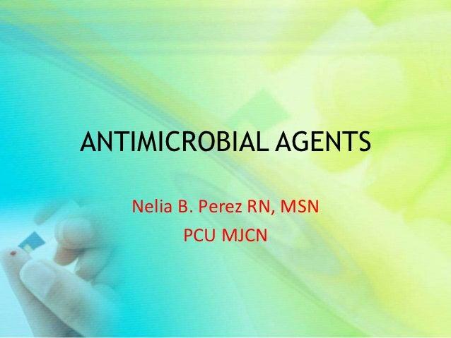 ANTIMICROBIAL AGENTS   Nelia B. Perez RN, MSN         PCU MJCN