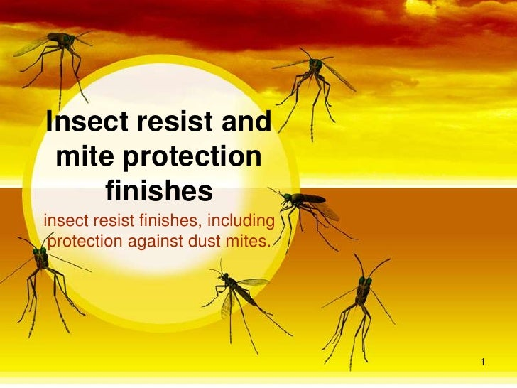 Insect resist and mite protection    finishesinsect resist finishes, including protection against dust mites.             ...