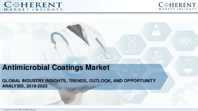 © Coherent market Insights. All Rights Reserved Antimicrobial Coatings Market GLOBAL INDUSTRY INSIGHTS, TRENDS, OUTLOOK, A...