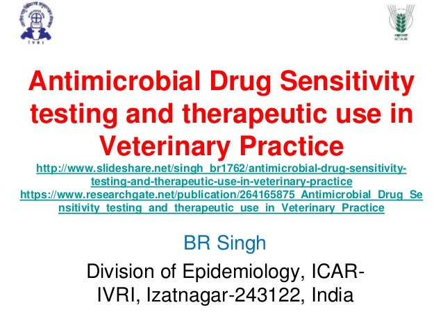 Antimicrobial Drug Sensitivity testing and therapeutic use in Veterinary Practice http://www.slideshare.net/singh_br1762/a...