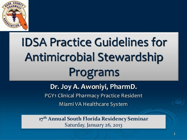 IDSA Practice Guidelines for Antimicrobial Stewardship         Programs       Dr. Joy A. Awoniyi, PharmD.     PGY1 Clinica...