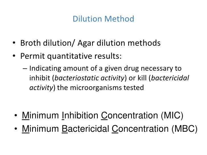 Dilution Method• Broth dilution/ Agar dilution methods• Permit quantitative results:  – Indicating amount of a given drug ...