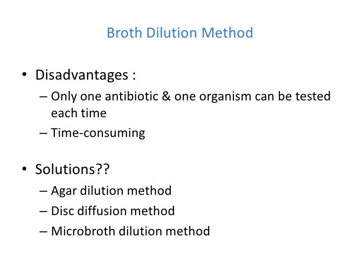 Broth Dilution Method• Disadvantages :  – Only one antibiotic & one organism can be tested    each time  – Time-consuming•...