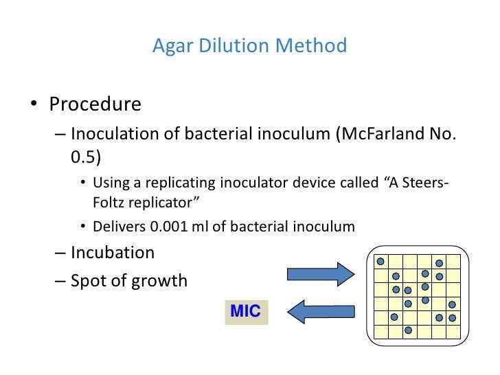 Agar Dilution Method• Procedure  – Inoculation of bacterial inoculum (McFarland No.    0.5)     • Using a replicating inoc...