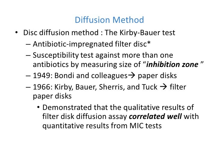 Diffusion Method• Disc diffusion method : The Kirby-Bauer test   – Antibiotic-impregnated filter disc*   – Susceptibility ...