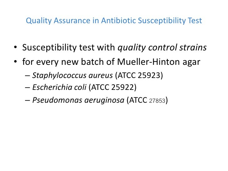 Quality Assurance in Antibiotic Susceptibility Test• Susceptibility test with quality control strains• for every new batch...