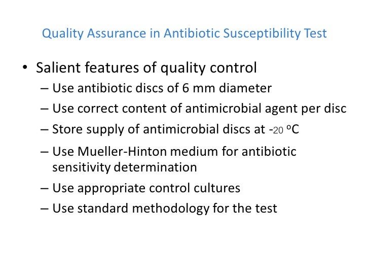Quality Assurance in Antibiotic Susceptibility Test• Salient features of quality control  – Use antibiotic discs of 6 mm d...