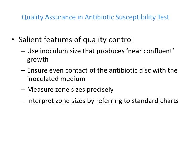 Quality Assurance in Antibiotic Susceptibility Test• Salient features of quality control  – Use inoculum size that produce...