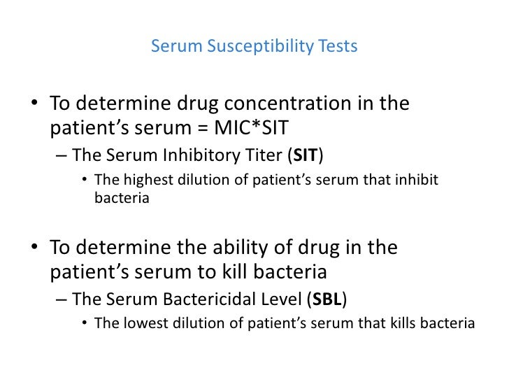 Serum Susceptibility Tests• To determine drug concentration in the  patient's serum = MIC*SIT  – The Serum Inhibitory Tite...