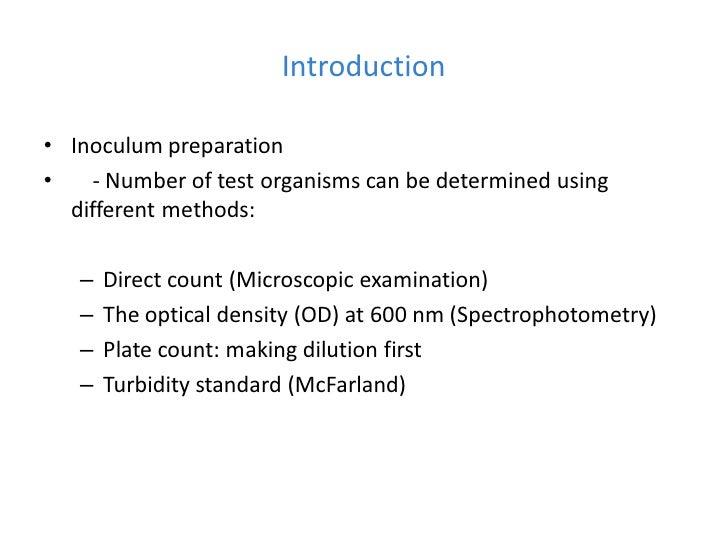 Introduction• Inoculum preparation•   - Number of test organisms can be determined using  different methods:   –   Direct ...