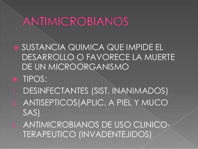 SUSTANCIA QUIMICA QUE IMPIDE EL DESARROLLO O FAVORECE LA MUERTE DE UN MICROORGANISMO  TIPOS: 1. DESINFECTANTES (SIST. INA...