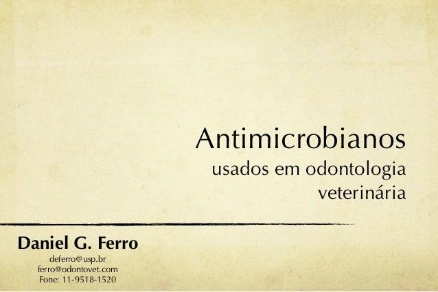 Antimicrobianos                         usados em odontologia                                    veterináriaDaniel G. Ferr...