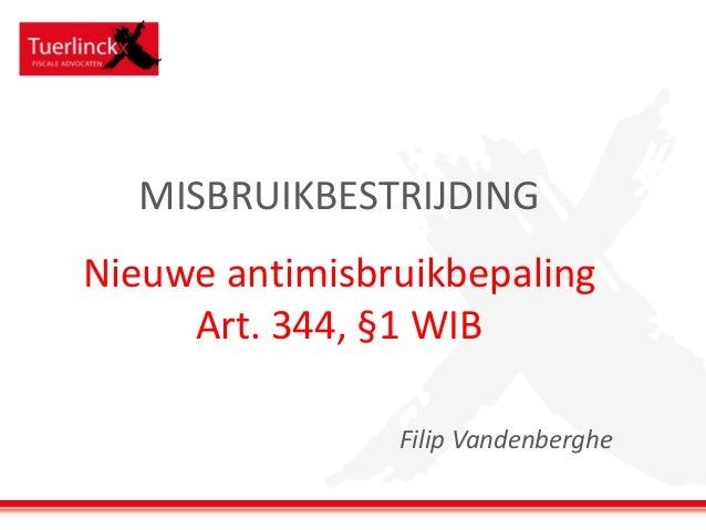 MISBRUIKBESTRIJDING Nieuwe antimisbruikbepaling Art. 344, §1 WIB Filip Vandenberghe