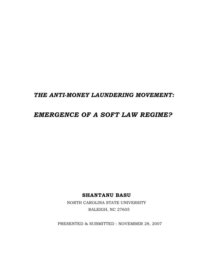 THE ANTI-MONEY LAUNDERING MOVEMENT:   EMERGENCE OF A SOFT LAW REGIME?                    SHANTANU BASU          NORTH CARO...