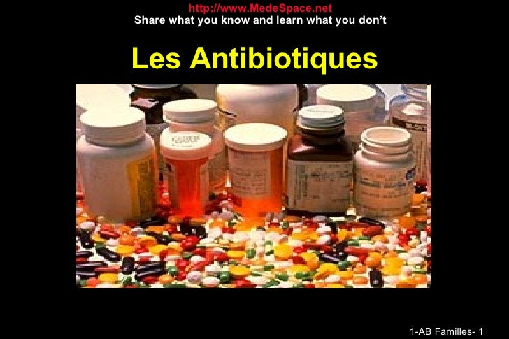 Les Antibiotiques http://www.MedeSpace.net Share what you know and learn what you don't