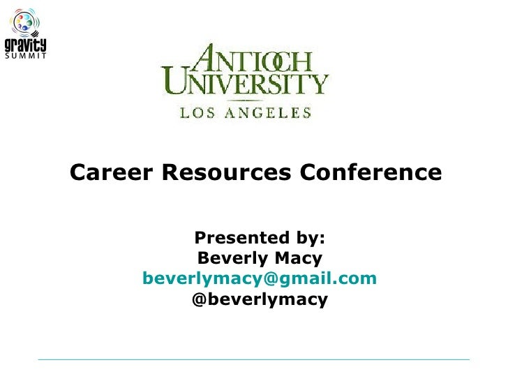 Career Resources Conference          Presented by:          Beverly Macy     beverlymacy@gmail.com         @beverlymacy