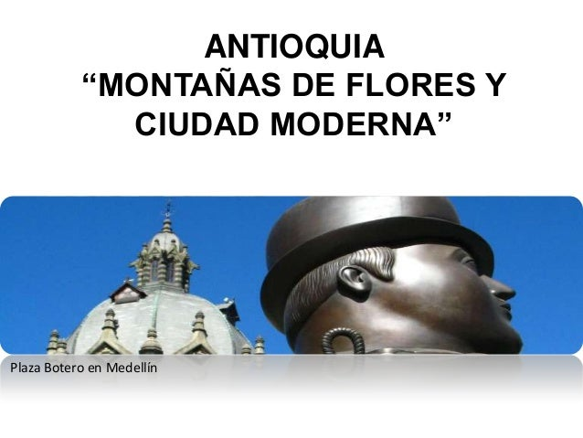 """ANTIOQUIA """"MONTAÑAS DE FLORES Y CIUDAD MODERNA""""  Plaza Botero en Medellín"""