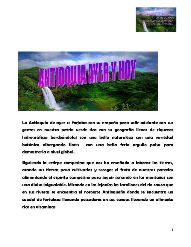 ANTIOQUIA AYER Y HOY JOHANA ANDREA CAÑAVERAL YESICA PATIÑO PAULA ANDREA MONCADA ALFREDO PEREZ 1 La Antioquia de ayer se fo...