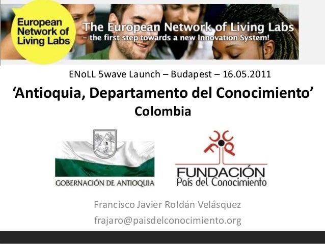 'Antioquia, Departamento del Conocimiento' Colombia Francisco Javier Roldán Velásquez frajaro@paisdelconocimiento.org ENoL...