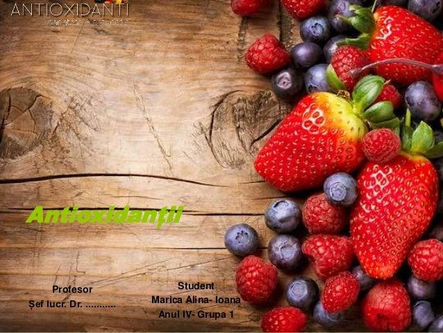 Antioxidanții Profesor Șef lucr. Dr. ........... Student Marica Alina- Ioana Anul IV- Grupa 1