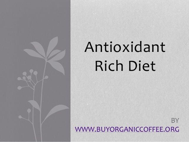 Antioxidant Rich Diet BY WWW.BUYORGANICCOFFEE.ORG