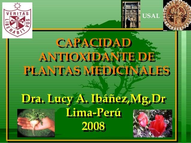 USAL    CAPACIDAD    CAPACIDAD  ANTIOXIDANTE DE  ANTIOXIDANTE DEPLANTAS MEDICINALESPLANTAS MEDICINALESDra. Lucy A. Ibáñez,...