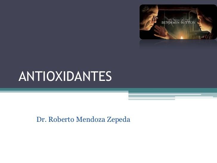 ANTIOXIDANTES  Dr. Roberto Mendoza Zepeda