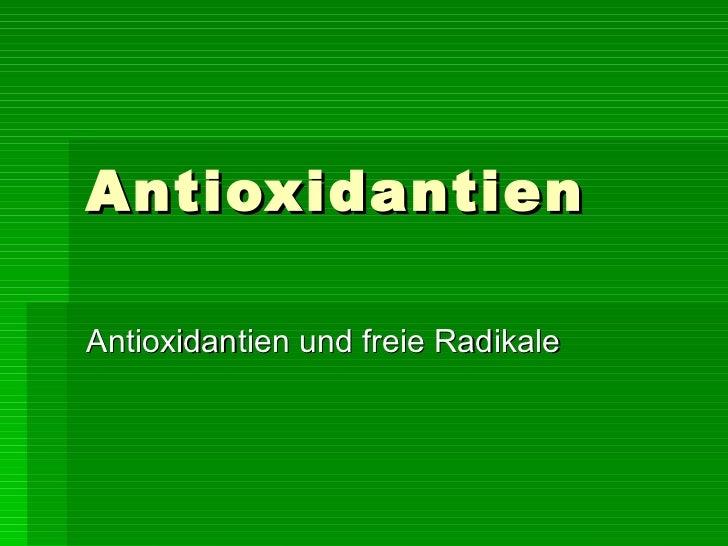 Antioxidantien Antioxidantien und freie Radikale