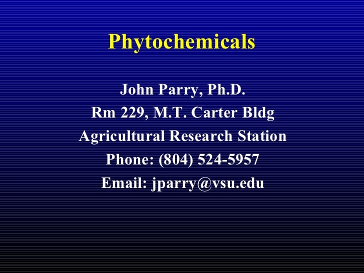 Phytochemicals John Parry, Ph.D. Rm 229, M.T. Carter Bldg Agricultural Research Station Phone: (804) 524-5957 Email: jparr...