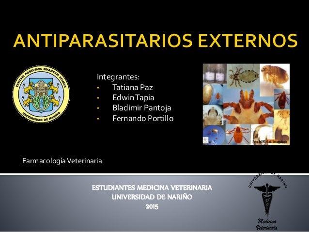 Integrantes: • Tatiana Paz • EdwinTapia • Bladimir Pantoja • Fernando Portillo FarmacologíaVeterinaria ESTUDIANTES MEDICIN...