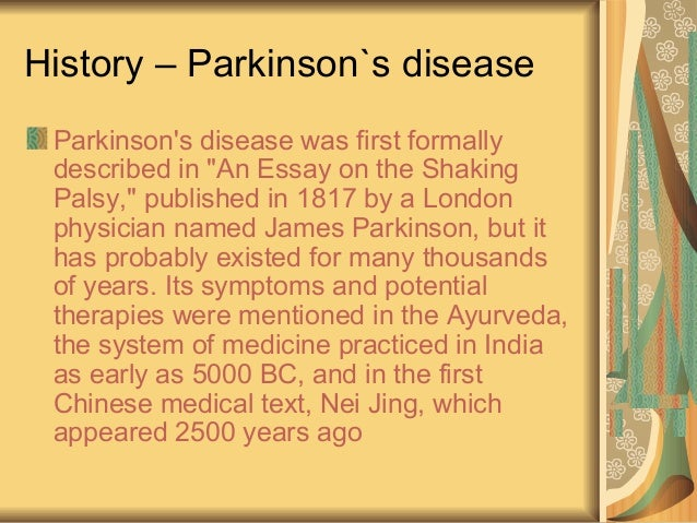 parkinson j. 1817. an essay on the shaking palsy Bibliography j parkinson: an essay on the shaking palsy london, whittingham & rowland, 1817 reprinted in medical classic, 1938, 2: 946-97 facsimile edition, with biography of parkinson by macdonald critchley, london, 1955.