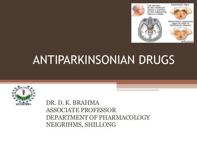 ANTIPARKINSONIAN DRUGS DR. D. K. BRAHMA ASSOCIATE PROFESSOR DEPARTMENT OF PHARMACOLOGY NEIGRIHMS, SHILLONG