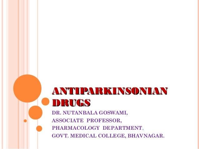 ANTIPARKINSONIANANTIPARKINSONIAN DRUGSDRUGS DR. NUTANBALA GOSWAMI, ASSOCIATE PROFESSOR, PHARMACOLOGY DEPARTMENT, GOVT. MED...