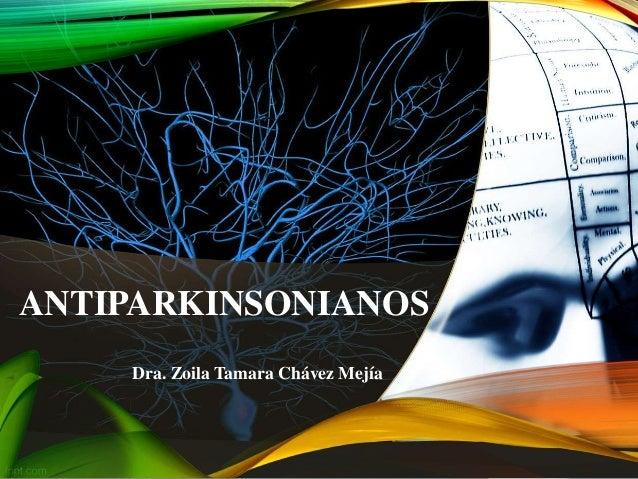 ANTIPARKINSONIANOS Dra. Zoila Tamara Chávez Mejía