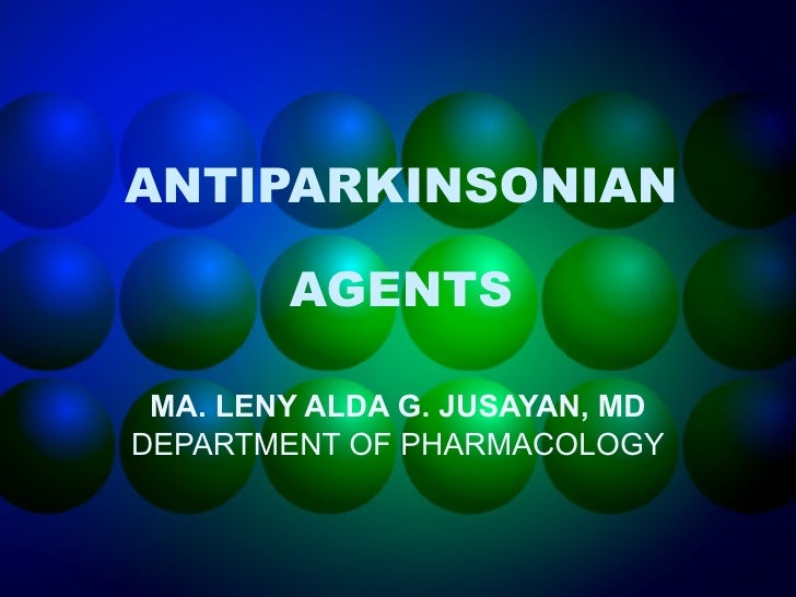 ANTIPARKINSONIAN AGENTS MA. LENY ALDA G. JUSAYAN, MD DEPARTMENT OF PHARMACOLOGY