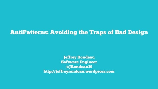 AntiPatterns:  Avoiding the Traps of Bad Design  Jeffrey Rondeau Software Engineer @]Rondeau16 http: //jeffreyrondeamwordp...