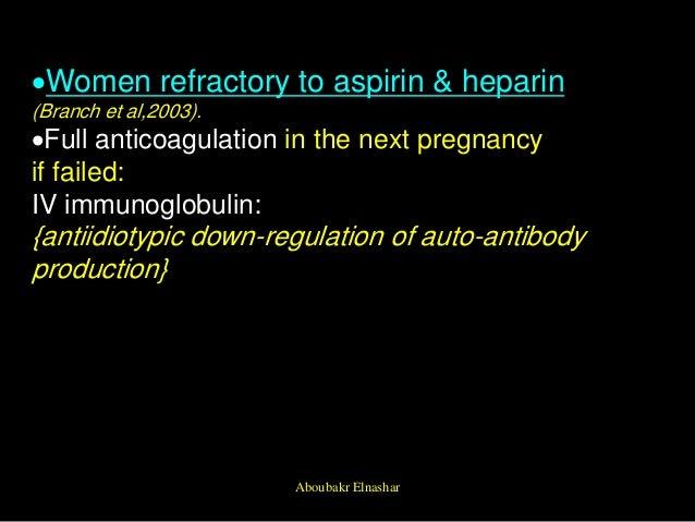 Women refractory to aspirin & heparin (Branch et al,2003). Full anticoagulation in the next pregnancy if failed: IV immu...