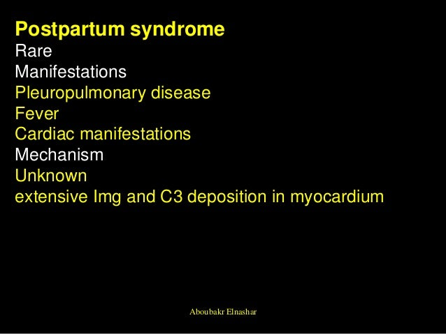 Postpartum syndrome Rare Manifestations Pleuropulmonary disease Fever Cardiac manifestations Mechanism Unknown extensive I...
