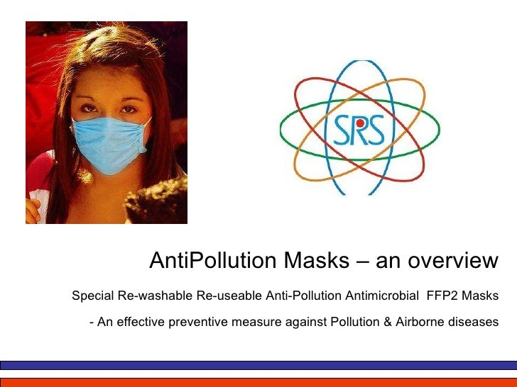AntiPollution Masks – an overview Special Re-washable Re-useable Anti-Pollution Antimicrobial  FFP2 Masks - An effective p...