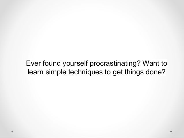 Anti procrastination: 23 techniques to beat procrastination and get things done Slide 2